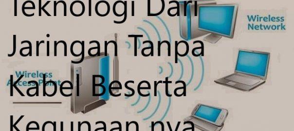 Teknologi Dari Jaringan Tanpa Kabel Beserta Kegunaan nya