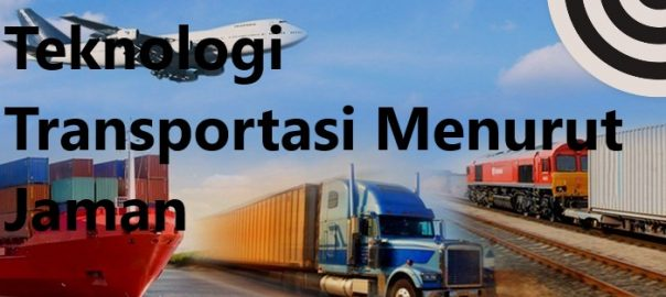 Teknologi Transportasi Menurut Jaman