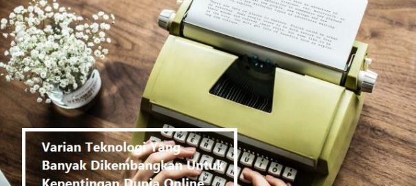 Varian Teknologi Yang Banyak Dikembangkan Untuk Kepentingan Dunia Online